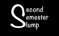 STAY AWAY FROM SECOND SEMESTER SLUMP
